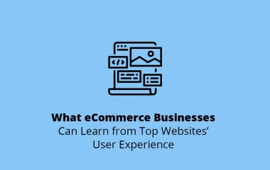 What eCommerce Businesses Can Learn from Top Websites' User Experience