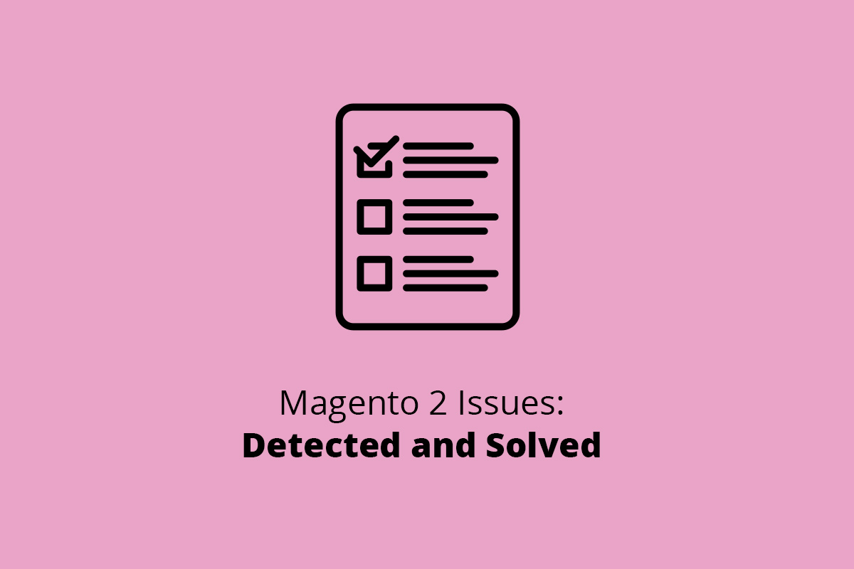 Magento 2 Issues: Detected and Solved