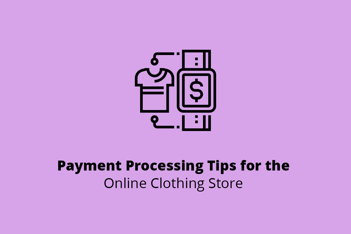 Payment Processing Tips for the Online Clothing Store