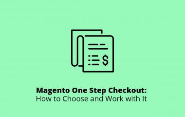 Magento One Step Checkout: How to Choose and Work with It