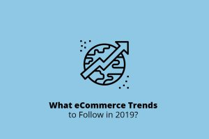 What eCommerce Trends to Follow in 2019?