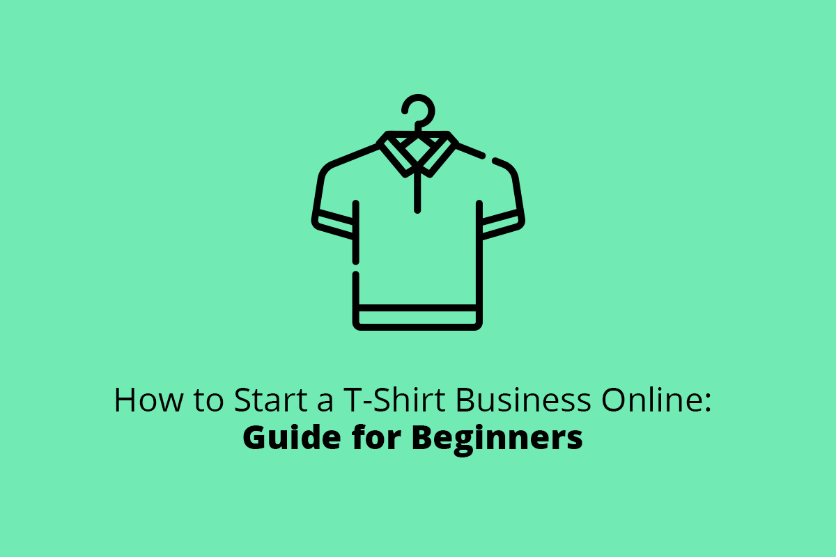 How to Start an Online T-Shirt Business: Guide for Beginners