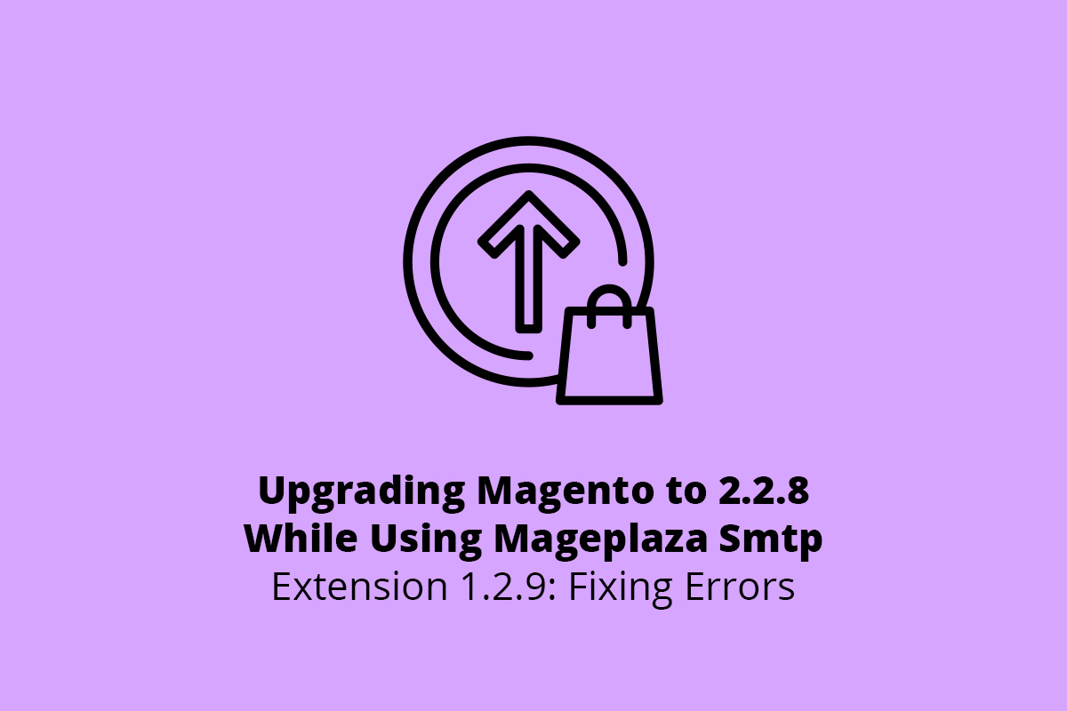 Upgrading Magento to 2.2.8 While Using Mageplaza Smtp Extension 1.2.9: Fixing Errors