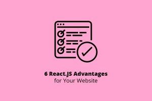 6 React.JS Advantages for Your Website
