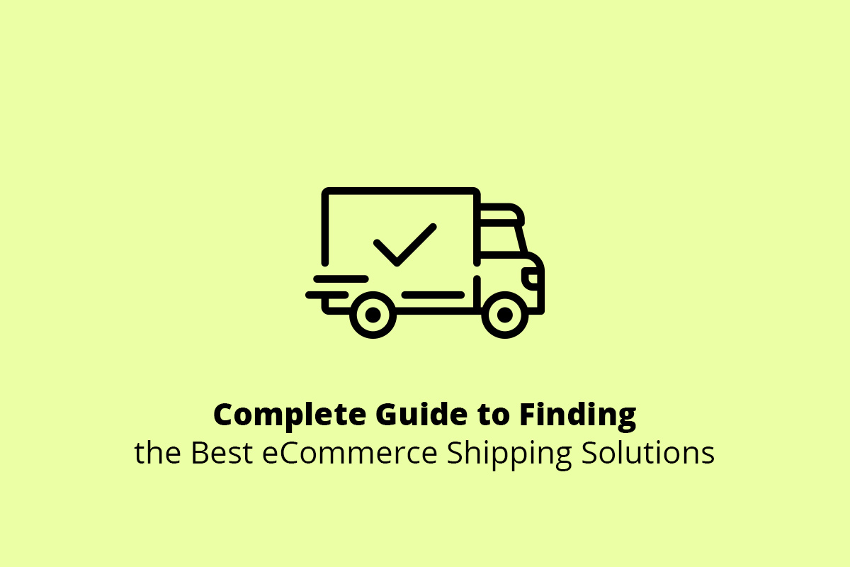 Complete Guide to Finding the Best eCommerce Shipping Solutions