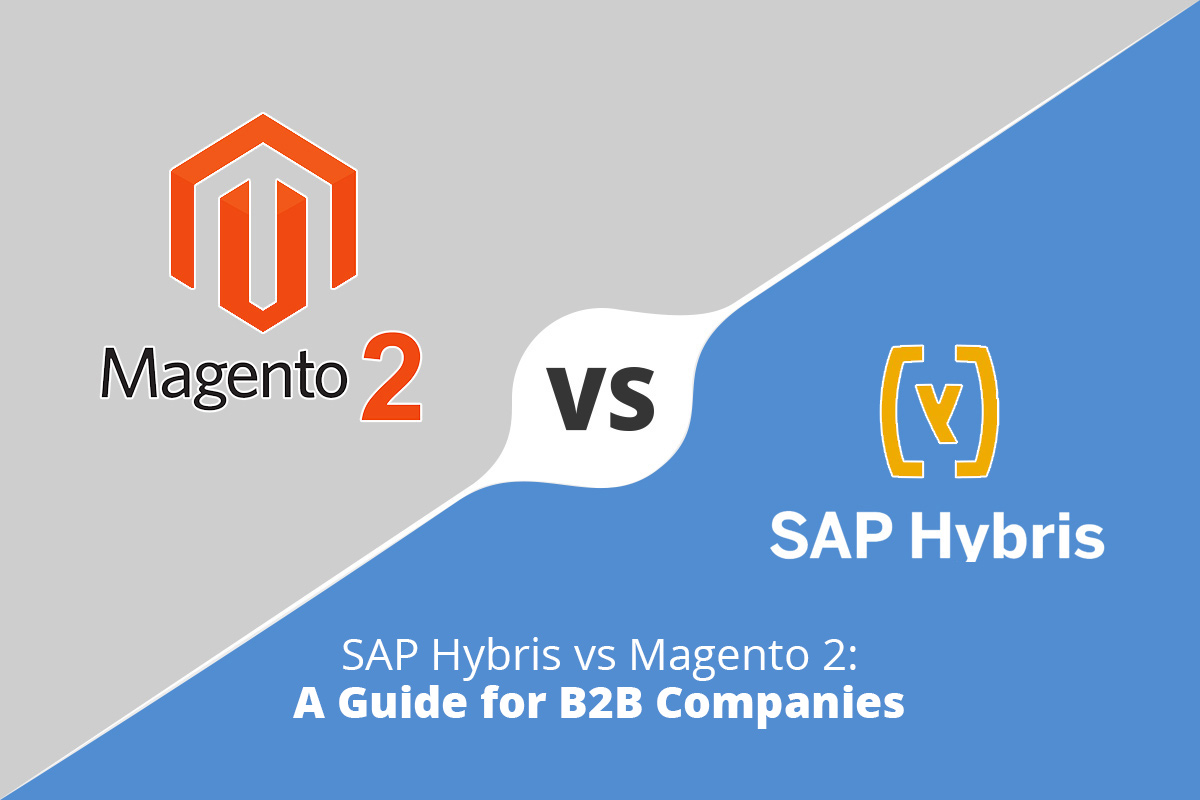 SAP Hybris vs Magento 2: A Guide for B2B Companies