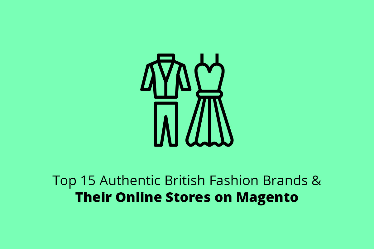 Top 15 Authentic British Fashion Brands & Their Online Stores on Magento