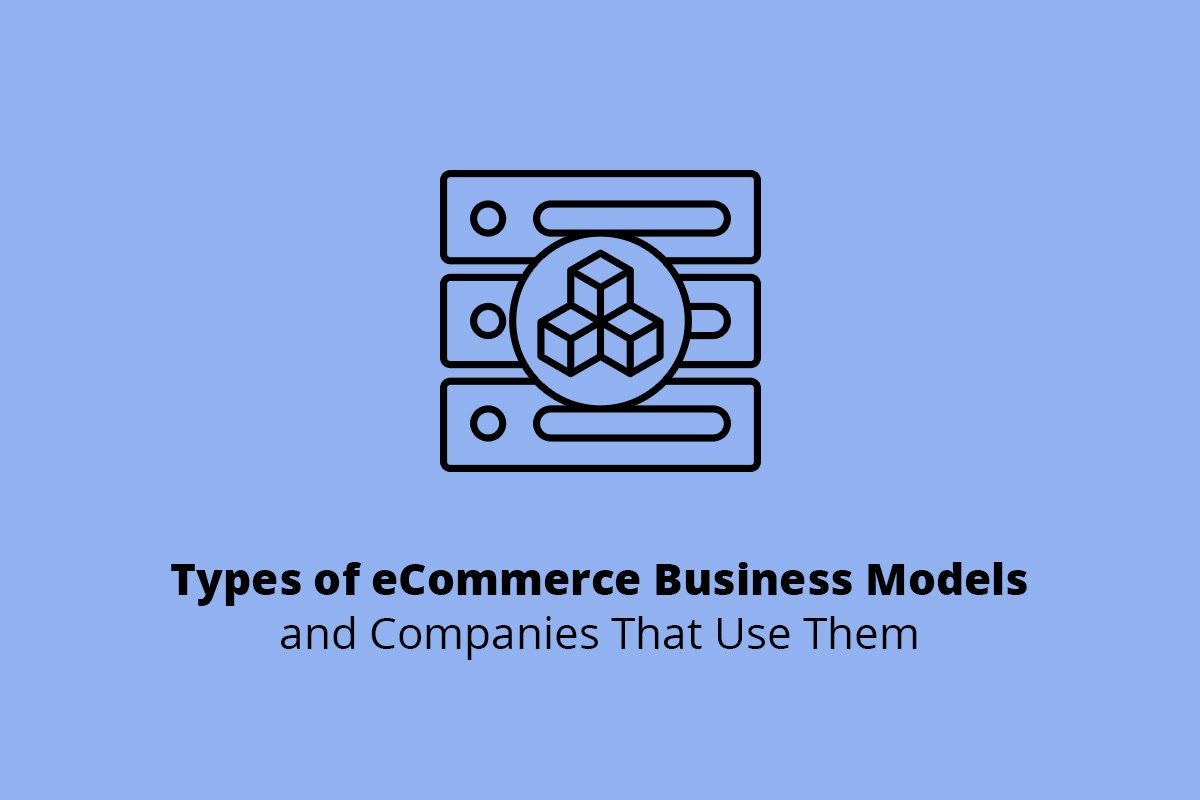 Types of eCommerce Business Models and Companies That Use Them