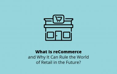 What Is reCommerce and Why It Can Rule the World of Retail in the Future?