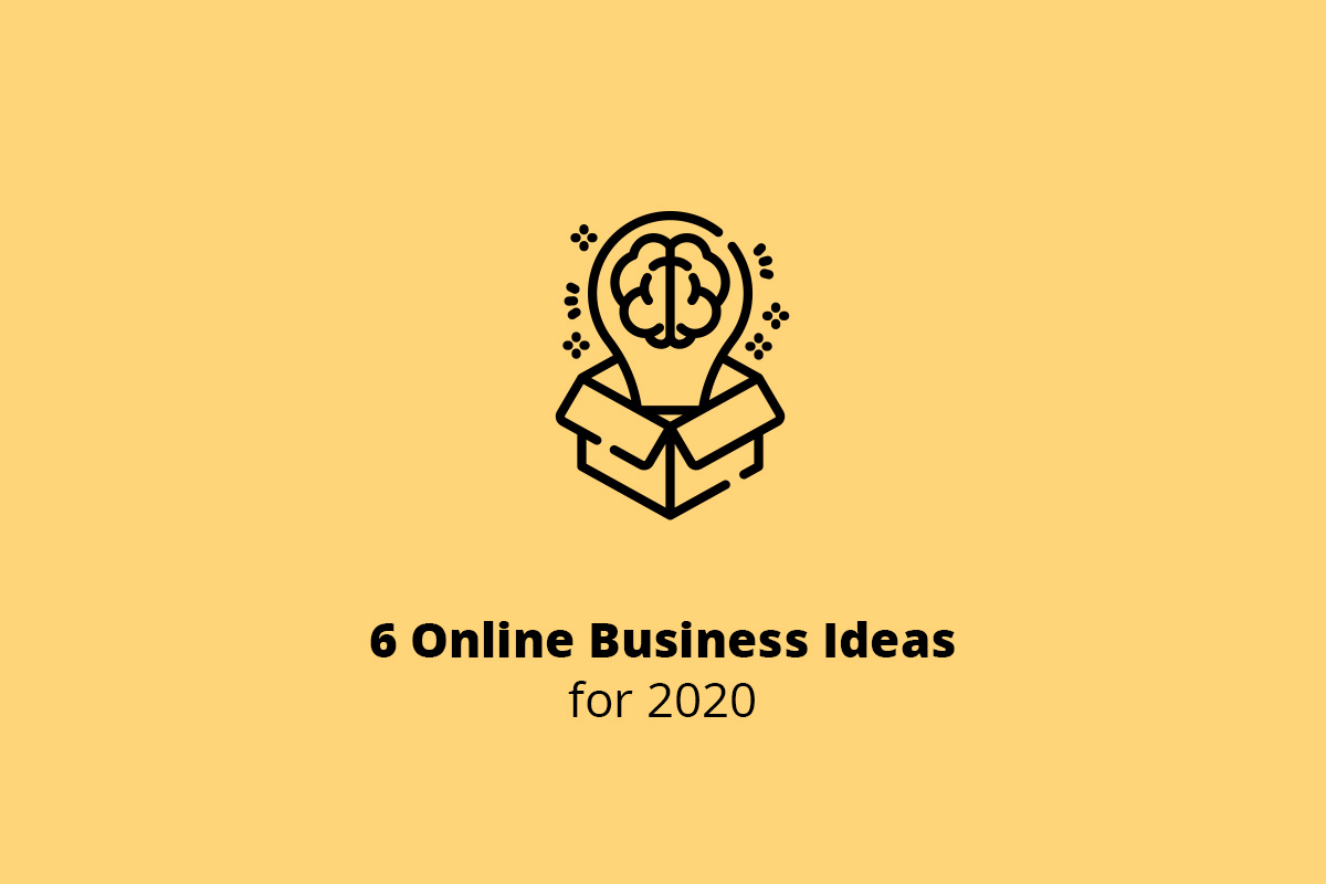 6 Online Business Ideas for 2020