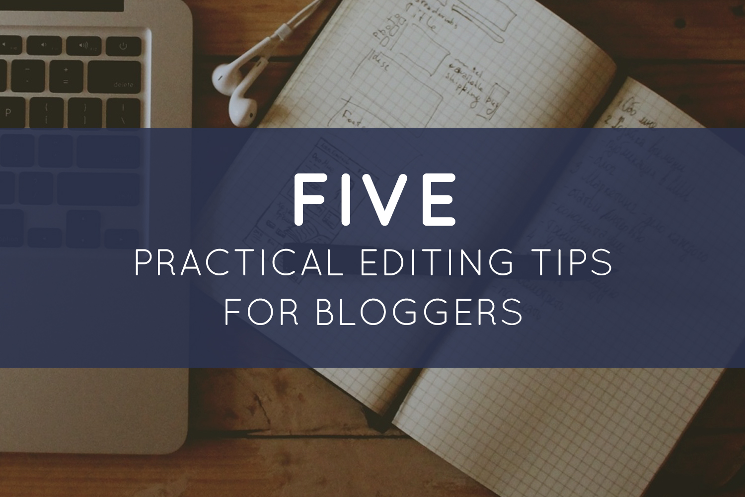 Five Practical Editing Tips for Bloggers