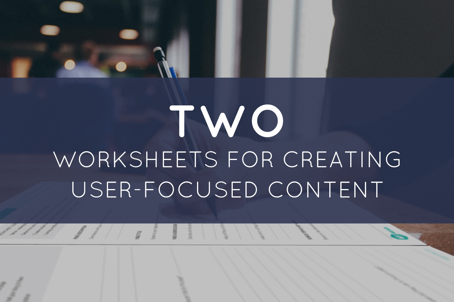 2 Worksheets for Creating User-Focused Content
