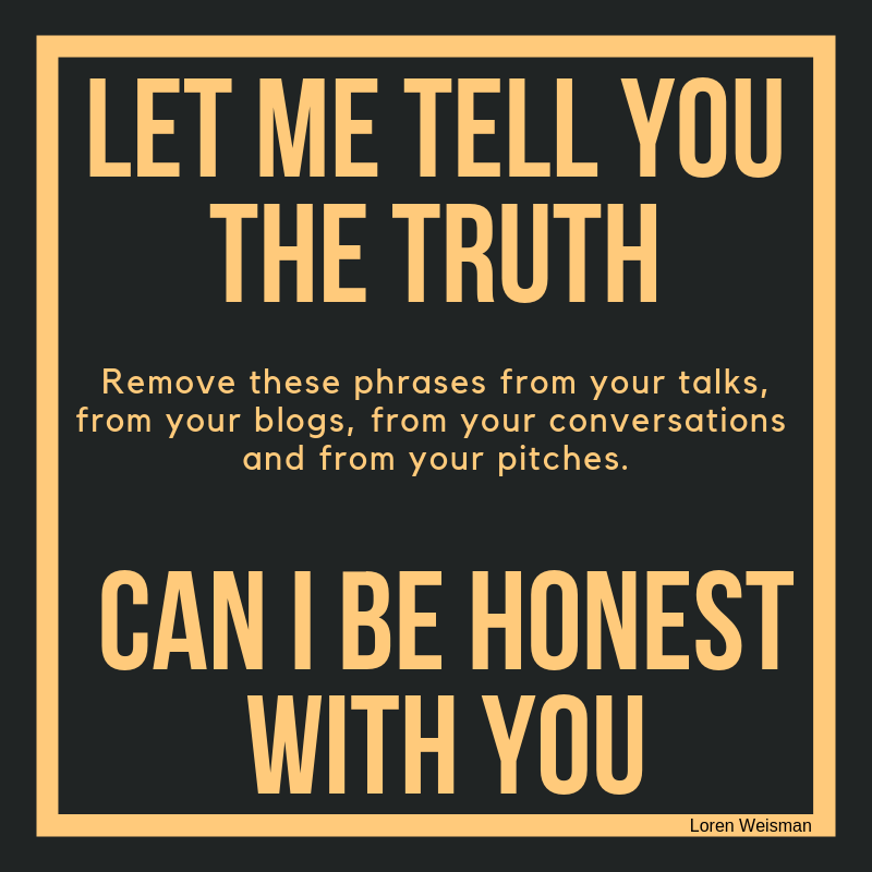 let me tell you the truth, loren weisman, branding strategist, keynote speaker, can i be honest with you