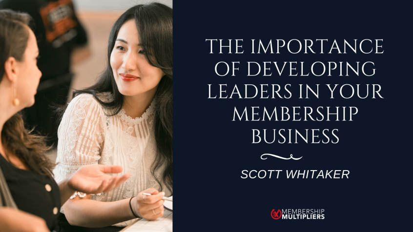 The Importance of Developing Leaders in Your Membership Business