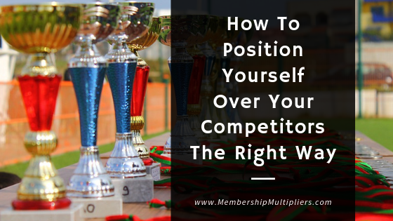 How To Position Yourself Over Your Competitors The Right Way