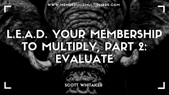 L.E.A.D. Your Membership to Multiply, Part 2 – Evaluate