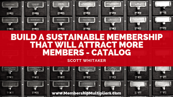Build a Sustainable Membership that Will Attract More Members - Catalog