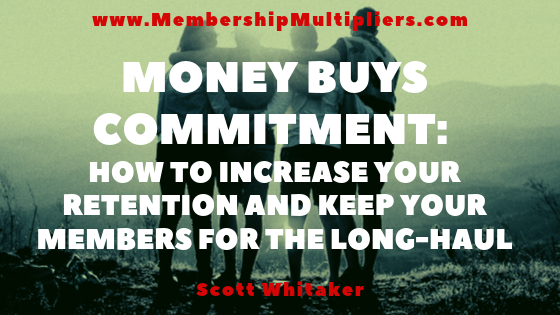 Money Buys Commitment: How to Increase Your Retention And Keep Your Members For The Long-Haul