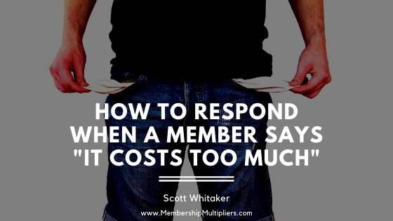 "How To Respond When A Member Says ""It Costs Too Much"""