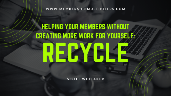 Helping Your Members Without Creating More Work For Yourself: Recycle