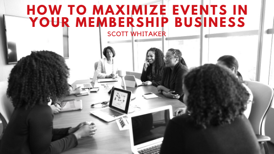 How To Maximize Events In Your Membership Business