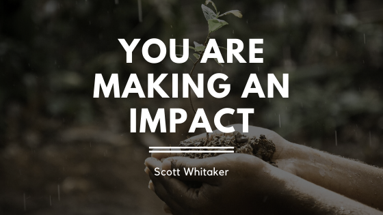 You Are Making An Impact