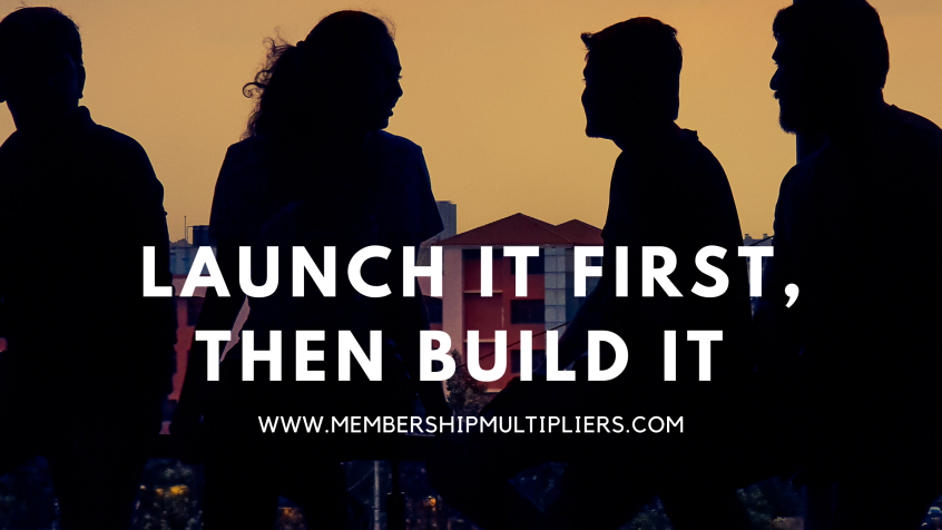 Launch It First, Then Build It