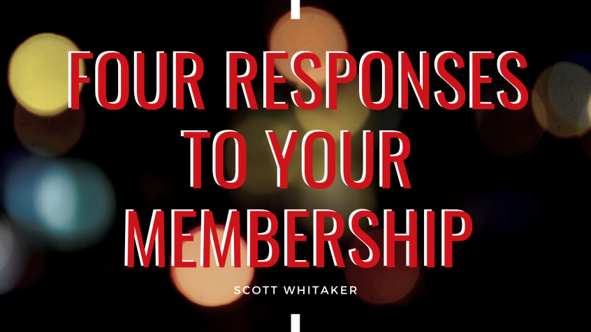 Four Responses To Your Membership