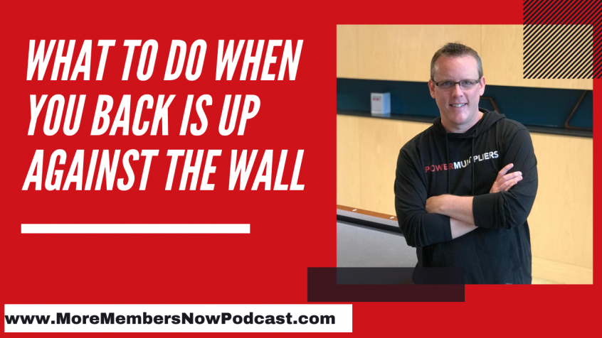 What To Do When Your Back Is Up Against The Wall [Podcast]