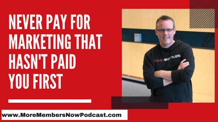 Never Pay for Marketing that Hasn't Paid You First [Podcast]