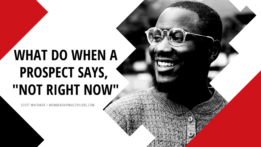 """What Do When A Prospect Says, """"Not Right Now"""""""
