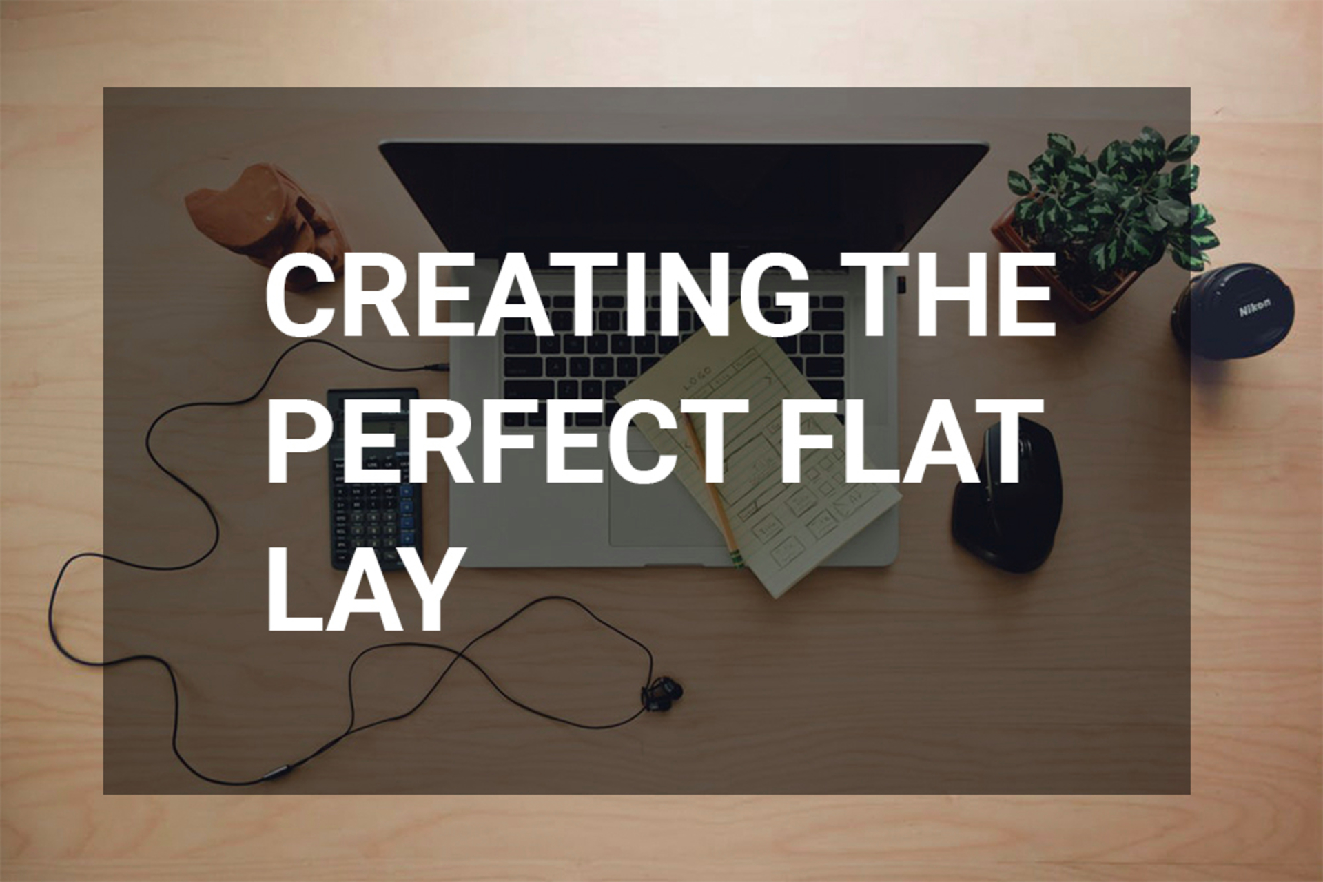 Creating the perfect flat lay image