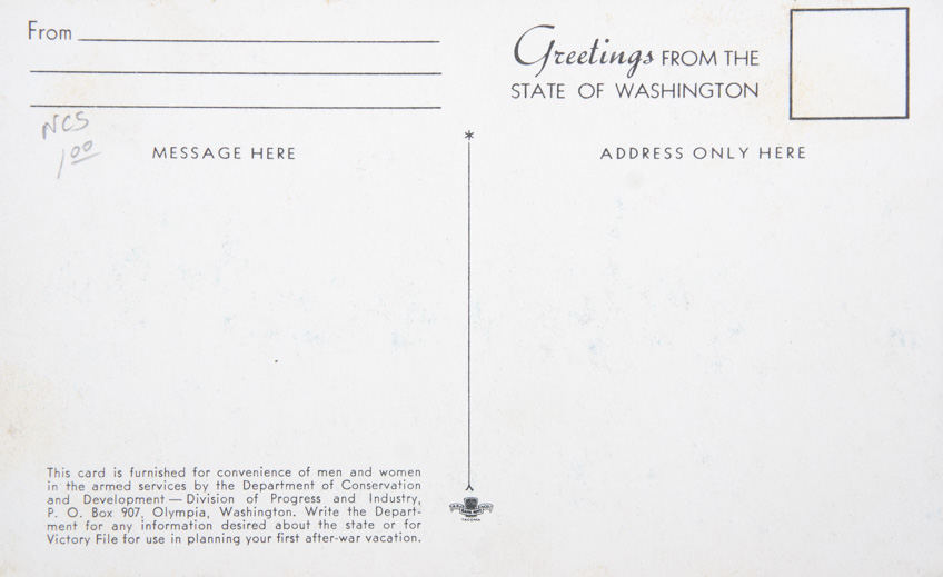 Greetings from the State of Washington - This card is furnished for convenience of men and women in the armed services by the Department of Conservation, and Development - Division of Progress and Industry, P.O. Box 907, Olympia, Washington. Write the Department for any information desired about the state or for Victory File for use in planning your first after-war vacation.