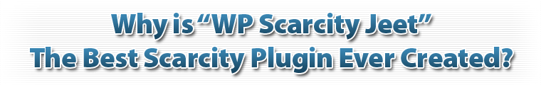 Why is WP Scarcity Jeet the best Scarcity plugin ever created?