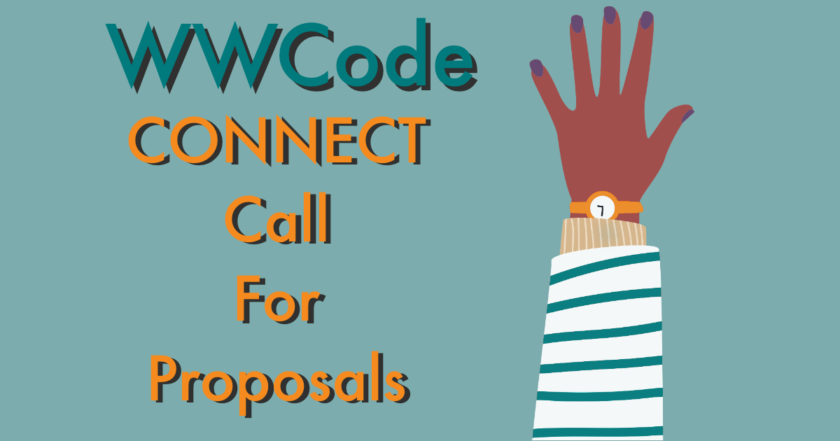 Banner with illustrated raised hand, wearing watch. Text: WWCode CONNECT Call for Proposals